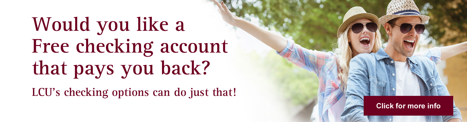 Would you like a free Checking account that pays you back? LCU's Checking options can do just that!